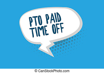 Word writing text Pto Paid Time Off. Business concept for...