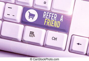 Word writing text Refer A Friend. Business concept for Recommendation Appoint someone qualified for the task White pc keyboard with empty note paper above white background key copy space.