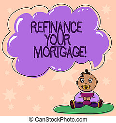 Word writing text Refinance Your Mortgage. Business concept for Replacing an existing mortgage with a new loan Baby Sitting on Rug with Pacifier Book and Blank Color Cloud Speech Bubble.