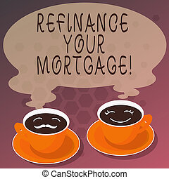 Word writing text Refinance Your Mortgage. Business concept for Replacing an existing mortgage with a new loan Sets of Cup Saucer for His and Hers Coffee Face icon with Blank Steam.