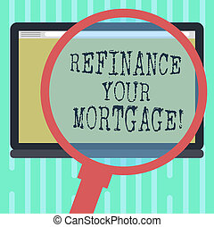 Word writing text Refinance Your Mortgage. Business concept for Replacing an existing mortgage with a new loan Magnifying Glass Enlarging Tablet Blank Color Screen photo text Space.