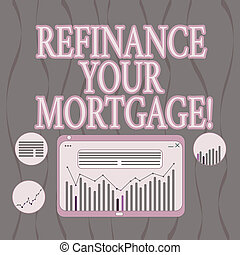 Word writing text Refinance Your Mortgage. Business concept for Replacing an existing mortgage with a new loan Digital Combination of Column Line Data Graphic Chart on Tablet Screen.