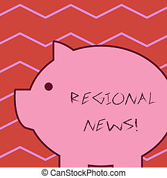 Word writing text Regional News. Business concept for the coverage of events, by the news, in a local context Fat huge pink pig plump like piggy bank with sharp ear and small round eye.