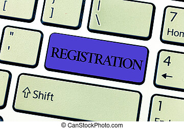 Word writing text Registration. Business concept for Action or process of registering or being registered Subscribe.