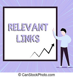 Word writing text Relevant Links. Business concept for Significant sites for a particular topic Associated View young man standing pointing up blank rectangle Geometric background.