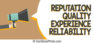Word writing text Reputation Quality Experience Reliability. Business concept for Customer satisfaction Good Service Man holding megaphone loudspeaker speech bubble message speaking loud.