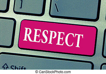 Word writing text Respect. Business concept for Feeling of deep admiration for someone or something Appreciation