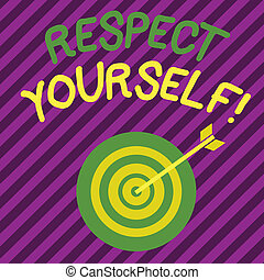 Word writing text Respect Yourself. Business concept for believing that you good and worthy being treated well Color Dart Board in Concentric Style with Arrow Hitting the Center Bulls Eye.
