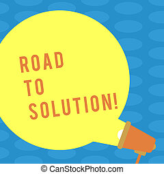 Word writing text Road To Solution. Business concept for path you go to solve problem or difficult situation Blank Round Color Speech Bubble Coming Out of Megaphone for Announcement.