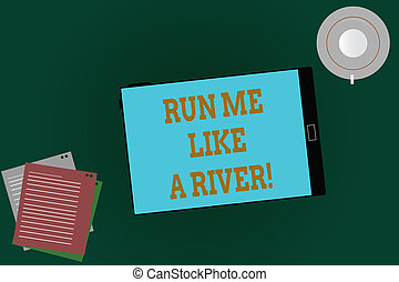 Word writing text Run Me Like A River. Business concept for ...