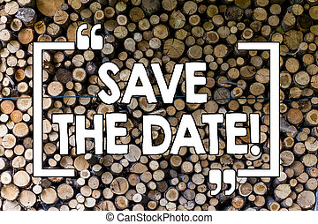 Word writing text Save The Date. Business concept for Remember not to schedule anything that time Wooden background vintage wood wild message ideas intentions thoughts.