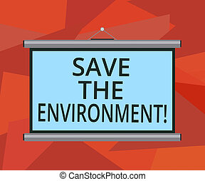 Word writing text Save The Environment. Business concept for protecting and conserving the natural resources Blank Portable Wall Hanged Projection Screen for Conference Presentation.