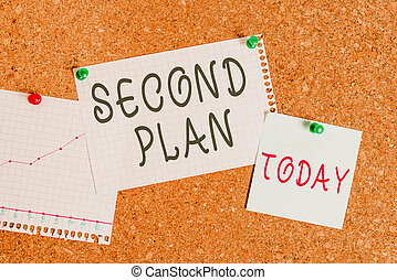 Word writing text Second Plan. Business concept for next set of decisions about how to do something in the future Corkboard color size paper pin thumbtack tack sheet billboard notice board.