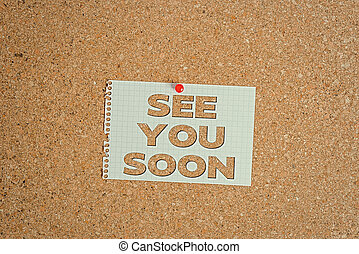 Word writing text See You Soon. Business concept for used for saying goodbye to someone and going to meet again soon Corkboard color size paper pin thumbtack tack sheet billboard notice board.