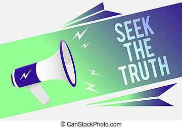 Word writing text Seek The Truth. Business concept for Looking for the real facts Investigate study discover Megaphone loudspeaker speech bubble important message speaking out loud