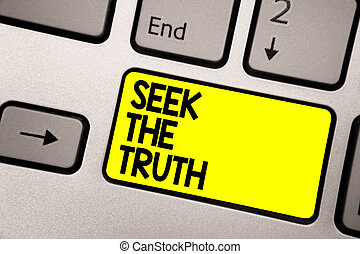 Word writing text Seek The Truth. Business concept for Looking for the real facts Investigate study discover Keyboard yellow key Intention create computer computing reflection document