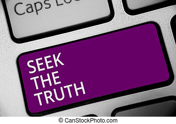 Word writing text Seek The Truth. Business concept for Looking for the real facts Investigate study discover Keyboard purple key Intention create computer computing reflection document