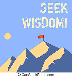 Word writing text Seek Wisdom. Business concept for ability to think act using knowledge experience understanding Mountains with Shadow Indicating Time of Day and Flag Banner on One Peak.