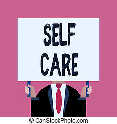 Word writing text Self Care. Business concept for the practice of taking action to improve one s is own health Just man chest dressed dark suit tie no face holding blank big rectangle.