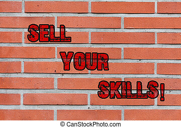 Word writing text Sell Your Skills. Business concept for make your ability to do something well or expertise shine Brick Wall art like Graffiti motivational call written on the wall.