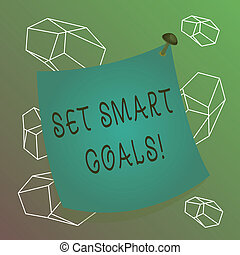 Word writing text Set Smart Goals. Business concept for list to clarify your ideas focus efforts use time wisely Curved reminder paper memo nailed colorful surface stuck blank pin frame.