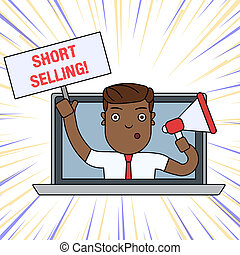 Word writing text Short Selling. Business concept for Act of selling an asset that you do not currently own Man Speaking Through Laptop Screen into Megaphone Blank Plate with Handle.