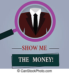 Word writing text Show Me The Money. Business concept for Showing the cash before purchasing or making invests Magnifying Glass photo Enlarging Inspecting a Tuxedo and Label Tag Below.