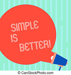 Word writing text Simple Is Better. Business concept for being in natural status do not put makeup keep pure Blank Round Color Speech Bubble Coming Out of Megaphone for Announcement.