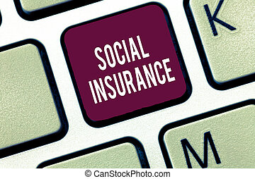 Word writing text Social Insurance. Business concept for Protection of the individual against economic hazards