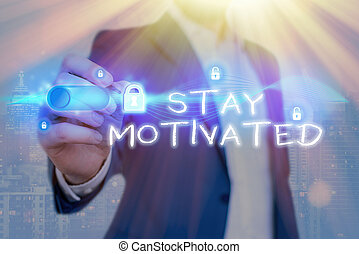 Word writing text Stay Motivated. Business concept for ...