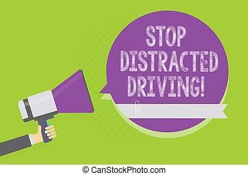 Word writing text Stop Distracted Driving. Business concept for asking to be careful behind wheel drive slowly Man holding megaphone loudspeaker purple speech bubble green background.