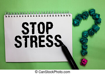 Word writing text Stop Stress. Business concept for Seek help Take medicines Spend time with loveones Get more sleep Notebook marker crumpled papers forming question mark green background.