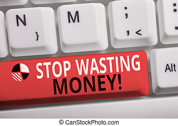 Word writing text Stop Wasting Money. Business concept for advicing demonstrating or group to start saving and use it wisely White pc keyboard with empty note paper above white background key copy space.