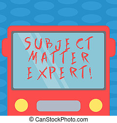 Word writing text Subject Matter Expert. Business concept for Person who is an authority in a particular area Drawn Flat Front View of Bus with Blank Color Window Shield Reflecting.