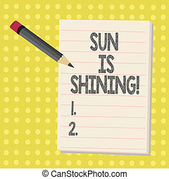 Word writing text Sun Is Shining. Business concept for Beautiful sunshine Enjoying hot summer days Natural landscape.
