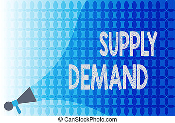 Word writing text Supply Demand. Business concept for Relationship between the amounts available and wanted