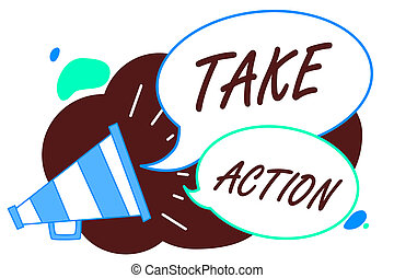 Word writing text Take Action. Business concept for advices someone to do something or reaction right now Megaphone loudspeaker speech bubbles important message speaking out loud.