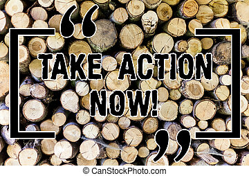 Word writing text Take Action Now. Business concept for asking someone to start doing Good perforanalysisce Encourage Wooden background vintage wood wild message ideas intentions thoughts.