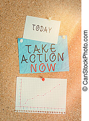 Word writing text Take Action Now. Business concept for do something official or concerted achieve aim with problem Corkboard color size paper pin thumbtack tack sheet billboard notice board.