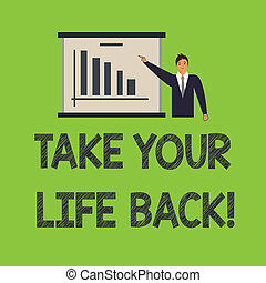 Word writing text Take Your Life Back. Business concept for Have a balanced lifestyle motivation to keep going Man in Business Suit Standing Pointing a Board with Bar Chart Copy Space.