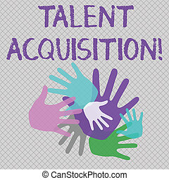 Word writing text Talent Acquisition. Business concept for process of finding and acquiring skilled huanalysis labor Color Hand Marks of Different Sizes Overlapping for Teamwork and Creativity.