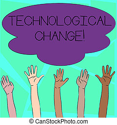 Word writing text Technological Change. Business concept for increase in the efficiency of a product or process Multiracial Diversity Hands Raising Upward Reaching for Colorful Big Cloud.