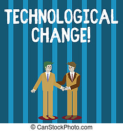 Word writing text Technological Change. Business concept for increase in the efficiency of a product or process Two Businessmen Standing, Smiling and Greeting each other by Handshaking.