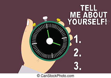 Word writing text Tell Me About Yourself. Business concept for Talk about your demonstratingal qualities and skills Hu analysis Hand Holding Mechanical Stop Watch Timer with Start Stop Button.