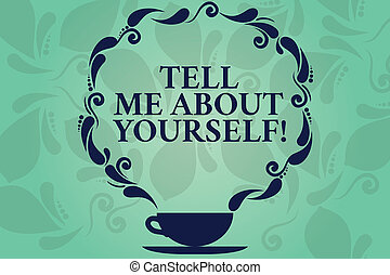 Word writing text Tell Me About Yourself. Business concept for Talk about your demonstratingal qualities and skills Cup and Saucer with Paisley Design as Steam icon on Blank Watermarked Space.
