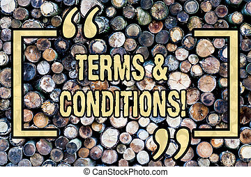 Word writing text Terms And Conditions. Business concept for Legal Law Agreement Disclaimer Restrictions Settlement Wooden background vintage wood wild message ideas intentions thoughts.