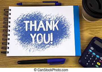 Word writing text Thank You Motivational Call. Business concept for Appreciation greeting Acknowledgment Gratitude written on Notepad on wooden background Pen Cup and Calculator next to it.