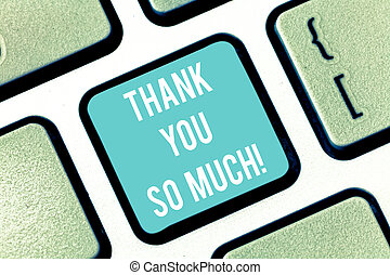 Word writing text Thank You So Much. Business concept for Expression of Gratitude Greetings of Appreciation Keyboard key Intention to create computer message pressing keypad idea.