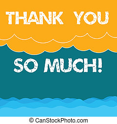 Word writing text Thank You So Much. Business concept for Expression of Gratitude Greetings of Appreciation Halftone Wave and Fluffy Heavy Cloud Seascape Scenic with Blank Text Space.