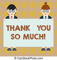 Word writing text Thank You So Much. Business concept for Expression of Gratitude Greetings of Appreciation Male and Female in Uniform Standing Holding Blank Placard Banner Text Space.